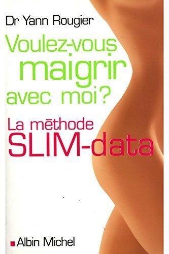 Voulez-vous maigrir avec moi ?: La m?thode slim-data by YANN (DR) ROUGIER (April 23,2007)