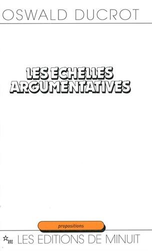 Les Echelles argumentatives par Oswald Ducrot