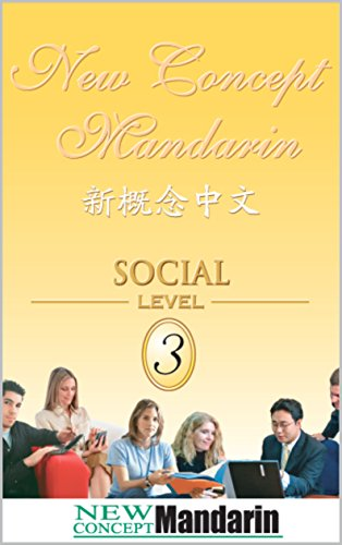 New Concept Mandarin - Chinese Social Level 3: Intermediate Level 3 (NCM Chinese Intermediate Level) (English Edition) - New Concept Mandarin