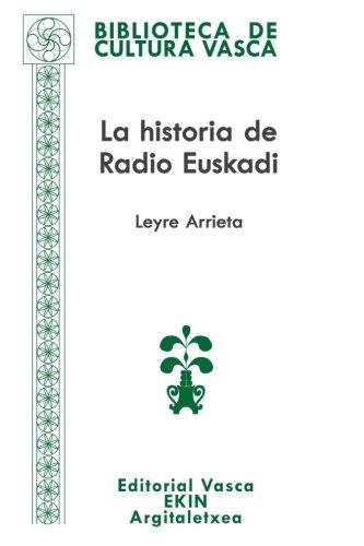 La historia de Radio Euskadi: Guerra, resistencia, exilio, democracia: Volume 77 (Biblioteca de Cultura Vasca – Euskal Kultura Bilduma)