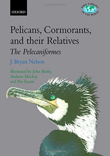 Pelicans, Cormorants and Their Relatives: Pelecanidae, Sulidae, Phalacrocoracidae, Anhingidae, Fregatidae, Phaethontidae (Bird Families of the World, Band 17)