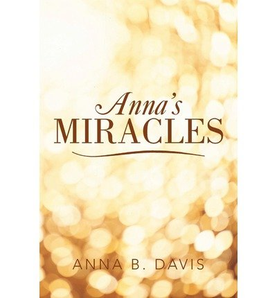 [ ANNA'S MIRACLES ] by Davis, Anna B ( AUTHOR ) Oct-01-2012 [ Paperback ]