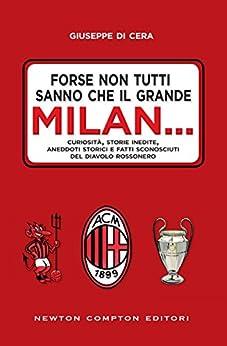 Forse non tutti sanno che il grande Milan... di [Di Cera, Giuseppe]
