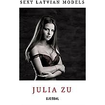 Sexy Latvian Models: Julia Zu: Uncensored erotic photos (English Edition)