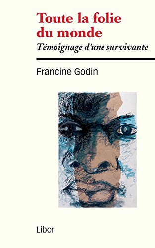 Toute la folie du monde: Témoignage d'une survivante par Francine Godin