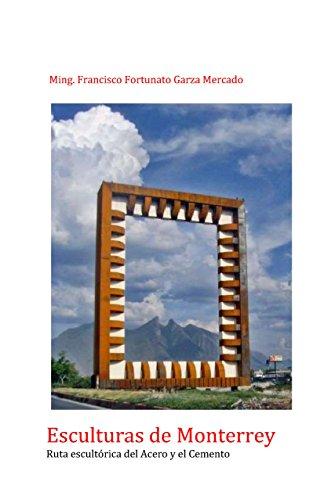 Esculturas de Monterrey: Presentación de las esculturas de la Ruta Escultórica del Acero y el Cemento por Francisco Fortunato Garza Mercado