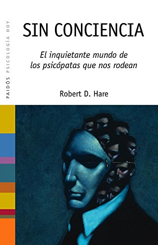 Sin conciencia: El inquietante mundo de los psicópatas que nos rodean (Psicología Hoy) por Robert D. Hare