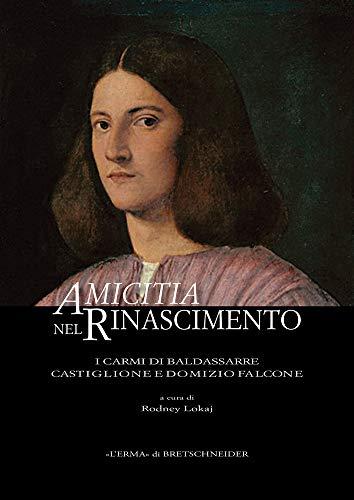 Amicitia Nel Rinascimento: I Carmi Di Baldassarre Castiglione E Domizio Falcone (L'ermarte, Band 21)
