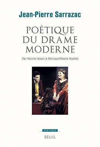 Poétique du drame moderne. De Henrik Ibsen à Bernard-Marie Koltès par Jean-pierre Sarrazac