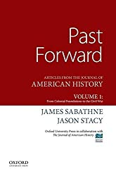 Past Forward: Articles from the Journal of American History, Volume 1: From Colonial Foundations to the Civil War