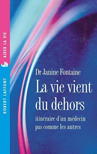 La vie vient du dehors : un médecin pas comme les autres par Janine Fontaine