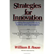 Strategies for Innovation: Creating Successful Products, Systems, and Organizations (Wiley Series in Systems Engineering and Management) by William B. Rouse (1992-05-30)