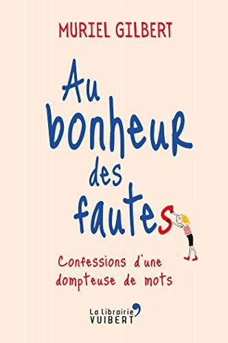 Au bonheur des fautes: Confessions d'une dompteuse de mots (LA LIBRAIRIE VU)