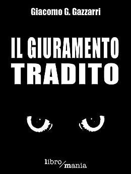 Il giuramento tradito di [Gazzarri, Giacomo G.]