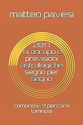2017 oroscopo e previsioni astrologiche segno per segno: compresi i 3 percorsi luminosi