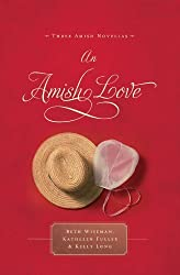 An Amish Love: Healing Hearts/What the Heart Sees/A Marriage of the Heart (Inspirational Amish Anthology by Wiseman, Beth, Fuller, Kathleen, Long, Kelly (2010) Paperback