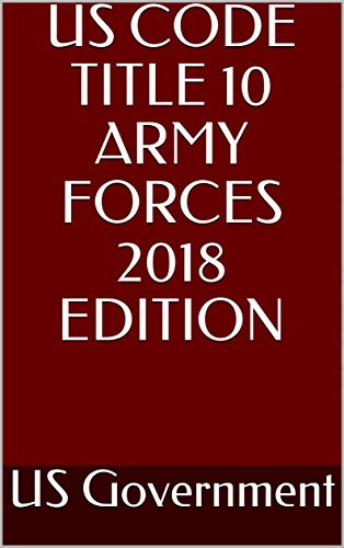 US CODE TITLE 10 ARMY FORCES 2018 EDITION (English Edition)