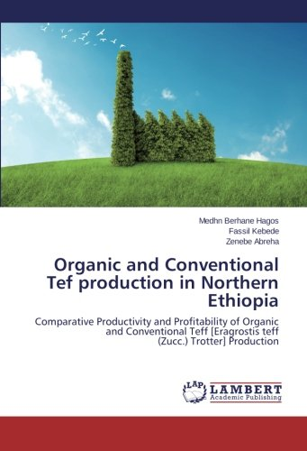 Organic and Conventional Tef production in  Northern Ethiopia: Comparative Productivity and Profitability of Organic and Conventional Teff [Eragrostis teff  (Zucc.) Trotter] Production