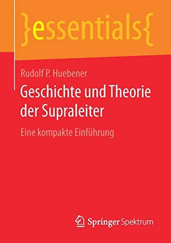 Geschichte und Theorie der Supraleiter: Eine kompakte Einführung (essentials)