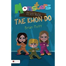 Monsters Do Not Know Tae Kwon Do by Brian Mott (2013-10-29)
