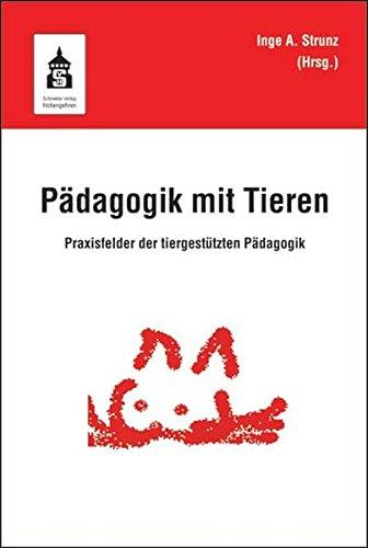 Pädagogik mit Tieren: Praxisfelder der tiergestützten Pädagogik