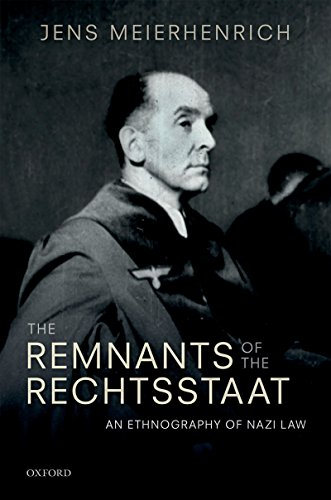 The Remnants of the Rechtsstaat: An Ethnography of Nazi Law (English Edition)