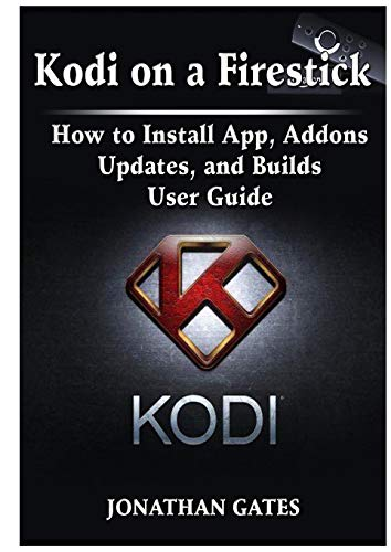 Kodi on a Firestick How to Install App, Addons, Updates, and Builds User Guide (Jailbroken Amazon-tv)