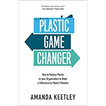 Plastic Game Changer: How to Reduce Plastic in your Organization to Make a Difference to Plastic Pollution (English Edition)