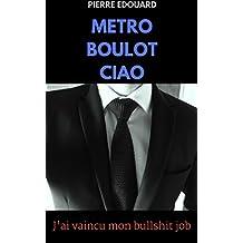 Métro Boulot Ciao: J'ai vaincu mon bullshit job