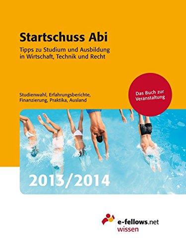 Startschuss Abi 2013/2014: Tipps zu Studium und Ausbildung in Wirtschaft, Technik und Recht (e-fellows.net-Wissen)
