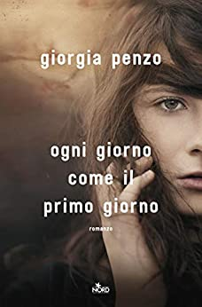 Ogni giorno come il primo giorno (Italian Edition) de [Penzo, Giorgia]