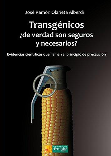 Transgénicos, ¿de verdad son seguros y necesarios? : evidencias científicas que llaman al principio de precaución por José Ramón Olarieta Alberdi
