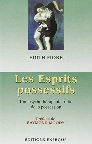 Les esprits possessifs : Une psychothérapeute traite de la possession