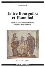 Entre Bourguiba et Hannibal - Identité tunisienne et histoire depuis l'indépendance de Driss Abbassi