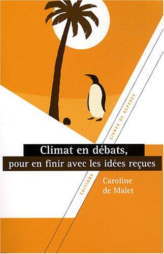 Climat en débats : Pour en finir avec les idées reçues par Caroline de Malet