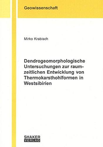 Dendrogeomorphologische Untersuchungen zur raum-zeitlichen Entwicklung von Thermokarsthohlformen in Westsibirien (Berichte aus der Geowissenschaft)
