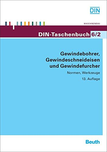 Gewindebohrer, Gewindeschneideisen und Gewindefurcher: Normen, Werkzeuge (DIN-Taschenbuch)