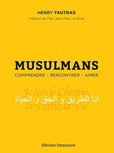 Musulmans: Comprendre. Rencontrer. Aimer par Henry Fautrad