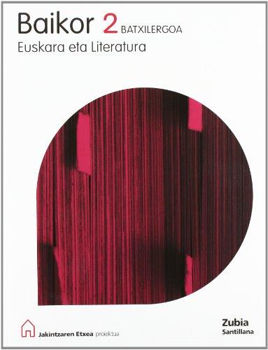 Baikor 2 Batxilergoa Euskara Eta Literatura Jakintzaren Etxea Esukera Zubia - 9788481478242 por Batzuk
