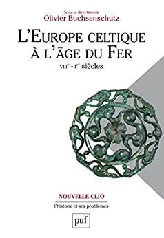 L'Europe celtique à l'âge du Fer (VIIIe - Ier siècle) par [Buchsenschutz, Olivier]