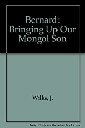 Bernard: Bringing Up Our Mongol Son