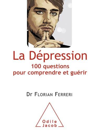 Dépression (La): 100 questions pour comprendre et guérir (OJ.SANTE VIE PR) par Florian Ferreri