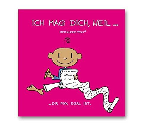 DER KLEINE YOGI: Buch - Ich mag Dich, weil. dir pink egal ist