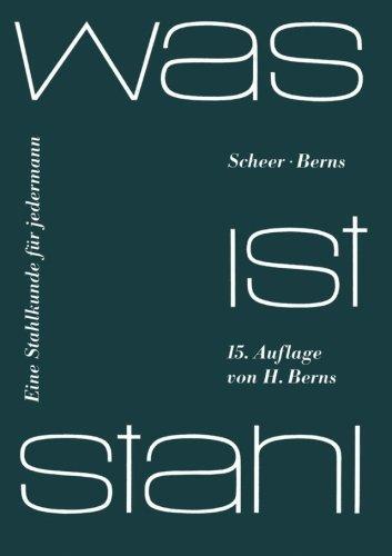 Was ist Stahl: Eine Stahlkunde f¨¹r jedermann (German Edition) 15. Aufl edition by Scheer, L., Berns, H. (1980) Taschenbuch (Was Ist Chi)