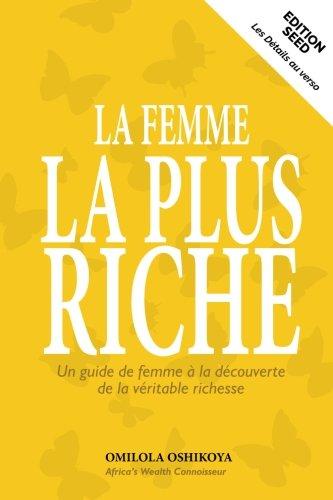 La Femme La Plus Riche: Un guide de femme a la decouverte de la veritable richesse par Omilola Oshikoya