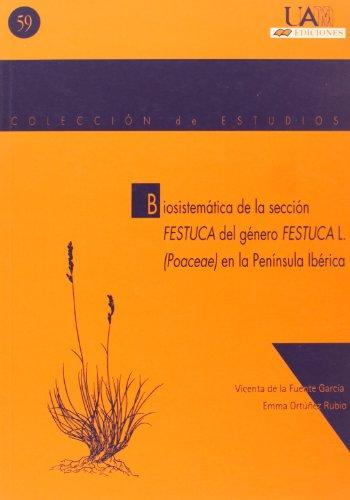 Biosistemática de la sección FESTUCA del género FESTUCAL L. en la Península Ibérica (Colección de Estudios) por Vicenta De La Fuente García