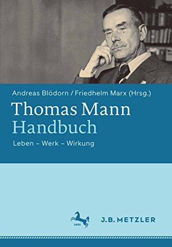Thomas Mann-Handbuch: Leben – Werk – Wirkung (Handbuch Für Das Leben)