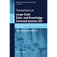Transactions on Large-Scale Data- and Knowledge-Centered Systems XXI: Selected Papers from DaWaK 2012 (Lecture Notes in Computer Science)