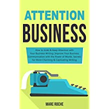 Attention Business: How to Grab & Keep Attention with Your Business Writing. Improve Your Business Communication with the Power of Words: Secrets for More ... & Captivating Writing (English Edition)