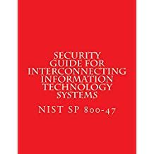 Security Guide for Interconnecting Information Technology Systems: NIST SP 800-47 (English Edition)